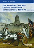 Access to History The American Civil War Causes, Courses and Consequences 1803-1877