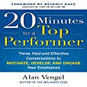 20 Minutes to a Top Performer: Three Fast and Effective Conversations to Motivate, Develop, and Engage Your Employees Audiobook by Alan Vengel Narrated by John Haag