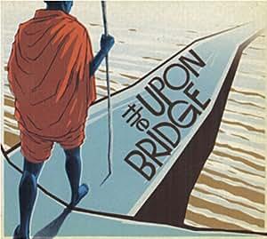 Upon The Bridge