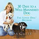 30 Days to a Well-Mannered Dog: The Loved Dog Method (       UNABRIDGED) by Tamar Geller, Jonathan Grotenstein Narrated by Renée Raudman