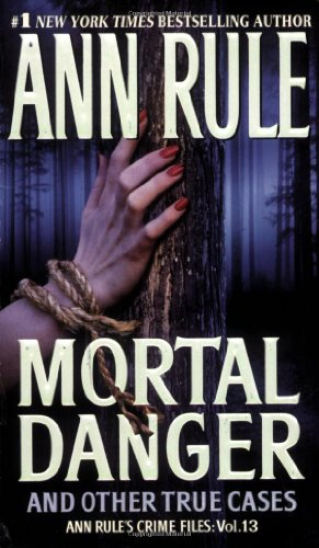 Mortal Danger (Ann Rule&#39;s Crime Files #13)