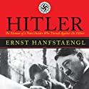 Hitler: The Memoir of a Nazi Insider Who Turned Against the Fuhrer (       UNABRIDGED) by Ernst Hanfstaengl Narrated by Robin Sachs