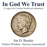 In God We Trust: A Legacy for Creating Wealth and Abundance | Jon Bender
