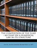 img - for The compostion of the Iliad: an essay on a numerical law in its structure book / textbook / text book