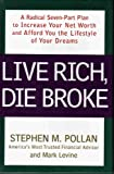 Live Rich, Die Broke: A Radical Seven-part Plan To Increase Your Net Worth And Afford You The Lifestyle Of Your Dreams (1594860165) by Pollan, Stephen M.