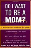 Do I Want to Be A Mom? : A Woman's Guide to the Decision of a Lifetime