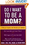 Do I Want to Be A Mom?: A Woman's Gui...