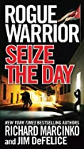 Rogue Warrior: Seize The Day (rogue Warrior Series Book 15)