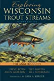 img - for Exploring Wisconsin Trout Streams: The Angler's Guide book / textbook / text book