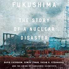 Fukushima: The Story of a Nuclear Disaster Audiobook by David Lochbaum, Edwin Lyman, Susan Stranahan,  The Union of Concerned Scientists Narrated by Jonathan Todd Ross