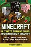 Minecraft: Ultimate Farming Guide: Master Farming in Minecraft - Create XP Farms, Plant Farms, Resource Farms, Ranches and More!