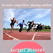 Be More Competivie: Winning Mindset Hypnosis: Healthy Compeition & Motivation, Guided Meditation, Positive Affirmations | [Rachael Meddows]