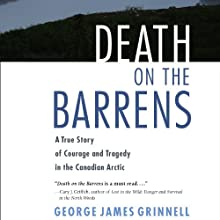 Death on the Barrens: A True Story of Courage and Tragedy in the Canadian Arctic (       UNABRIDGED) by George James Crinnell Narrated by B. Jay Kaplan
