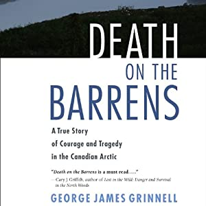 Death on the Barrens: A True Story of Courage and Tragedy in the Canadian Arctic | [George James Crinnell]