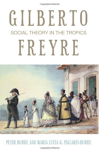 Gilberto Freyre: Social Theory in the Tropics (The Past...