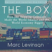 The Box: How the Shipping Container Made the World Smaller and the World Economy Bigger | Livre audio Auteur(s) : Marc Levinson Narrateur(s) : Adam Lofbomm
