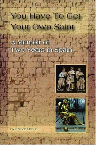 You Have to Get Your Own Saint: A Memoir of Two Years in Spain
