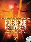 Russische Heilweisen: Mit geistigen Technologien die Selbstheilungskräfte aktivieren - mit Übungs-CD - Petra Neumayer, Tom Peter Rietdorf