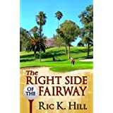 The Right Side of the Fairway ~ Ric K. Hill