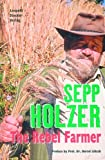 img - for By Sepp Holzer Sepp Holzer: The Rebel Farmer (1st First Edition) [Hardcover] book / textbook / text book