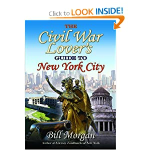 The Civil War Lover's Guide to New York City by Bill Morgan