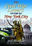 THE CIVIL WAR LOVER'S GUIDE TO NEW YORK CITY (1611211220) by Morgan, Bill