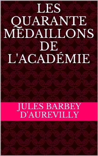 Jules Barbey d'Aurevilly - Les Quarante Médaillons de l'Académie (French Edition)