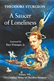 A Saucer of Loneliness: Volume VII: The Complete Stories of Theodore Sturgeon: 7