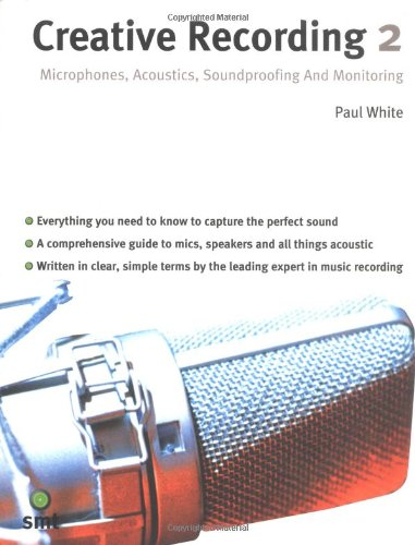 Creative Recording, Vol. 2: Microphones, Acoustics, Soundproofing and Monitoring