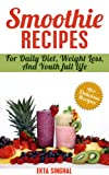 Amazing Smoothie Recipes-For Daily Diet, Weight Loss and Youthful Life