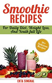 Smoothie Recipes for: Weight Loss ,Cleansing Detox and stress releasing, Reduce Bloat, skin and blood cleansing, To Boost your Immune System