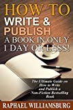 How To Write And Publish A Book In Only 1 Day Or Less!: The Ultimate Guide On How To Write And Publish A Non-Fiction Bestselling Book (Kindle Publishing, ... Writing, Non-fiction eBook, Write A Novel)