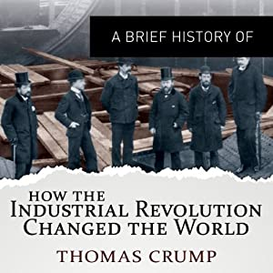 A Brief History of How the Industrial Revolution Changed the World Audiobook