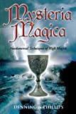 Mysteria Magica: Fundamental Techniques of High Magick (The Magical Philosophy) (0738701696) by Phillips, Osborne