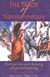 The Tarot of Transformation: Chart Your Own Course to Healing and Spiritual Awakening