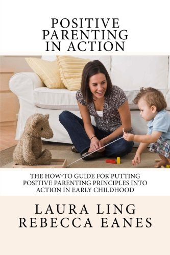 Positive Parenting in Action: The How-To Guide for Putting Positive Parenting Principles into Action in Early Childhood (Positive Action compare prices)