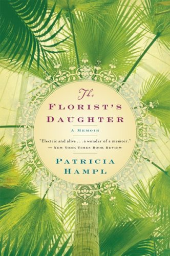 The Florist's Daughter, Patricia Hampl