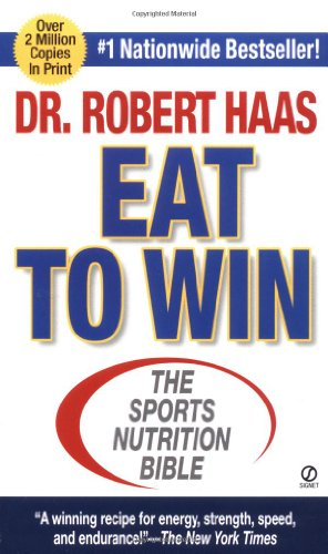 Eat To Win: The Sports Nutrition Bible (Signet)