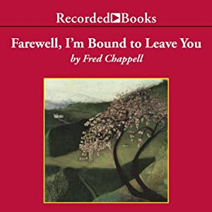 Farewell, I'm Bound to Leave You | [Fred Chappell]