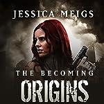 Origins: The Becoming Prequel | Jessica Meigs