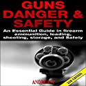 Guns Danger & Safety 2nd Edition: An Essential Guide in Firearm Ammunition, Loading, Shooting, Storage, and Safety Audiobook by Andreas P Narrated by Millian Quinteros