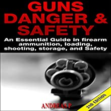 Guns Danger & Safety 2nd Edition: An Essential Guide in Firearm Ammunition, Loading, Shooting, Storage, and Safety (       UNABRIDGED) by Andreas P Narrated by Millian Quinteros