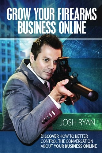 Grow Your Firearms Business Online: Discover How To Better Control The Conversation About Your Business Online