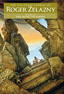The Road to Amber � Volume 6: The Collected Stories of Roger Zelazny by Roger Zelazny, David G. Grubbs, Christopher S. Kovacs and Ann Crimmins