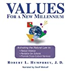 Values for a New Millennium: Activating the Natural Law to Reduce Violence, Revitalize Our Schools, and Promote Cross-Cultural Harmony (       ungekürzt) von Robert Humphrey Gesprochen von: Geoff Metcalf