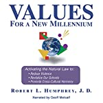 Values for a New Millennium: Activating the Natural Law to Reduce Violence, Revitalize Our Schools, and Promote Cross-Cultural Harmony | Robert Humphrey