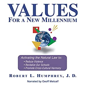 Values for a New Millennium: Activating the Natural Law to Reduce Violence, Revitalize Our Schools, and Promote Cross-Cultural Harmony | [Robert Humphrey]