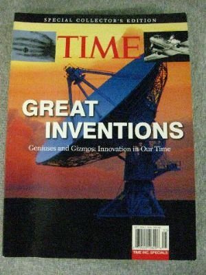 Time Great Inventions: Geniuses and Gizmos: Innovation in Our Time (Special Collector's Edition)