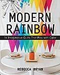 Modern Rainbow: 14 Imaginative Quilts...