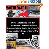 "Oveta Culp Hobby and Her ""Lieutenants"": Transformational Leadership in Action in the Women's Army Auxiliary Corps..."